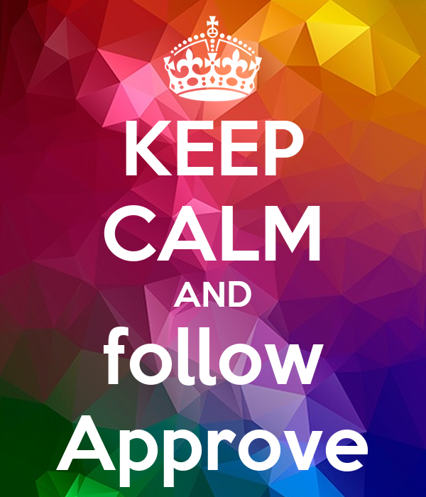 KEEP CALM AND follow Approve