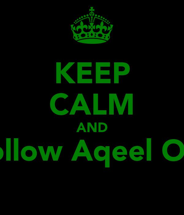 KEEP CALM AND follow Aqeel OG