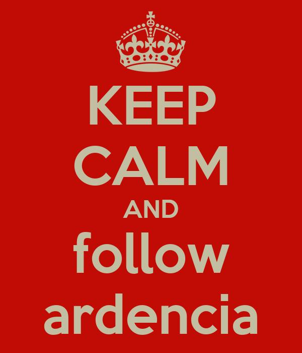 KEEP CALM AND follow ardencia