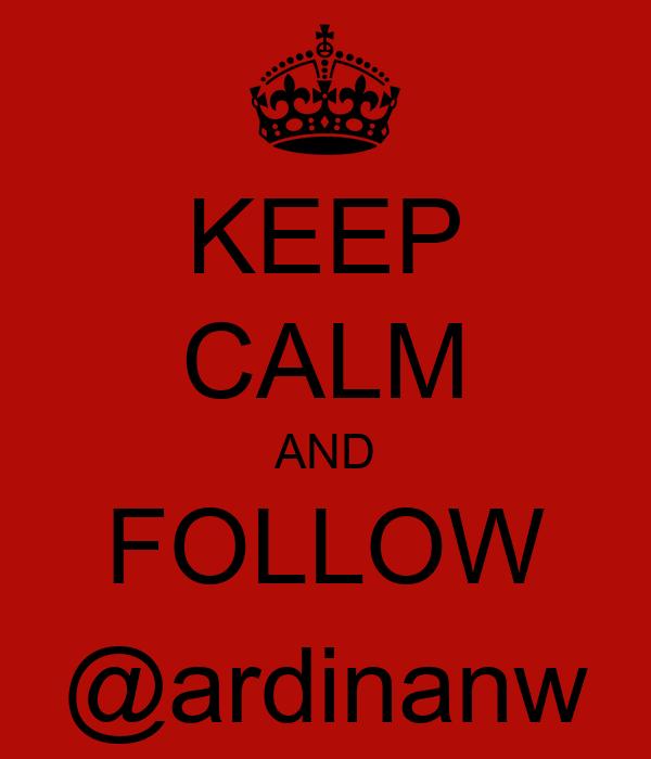 KEEP CALM AND FOLLOW @ardinanw