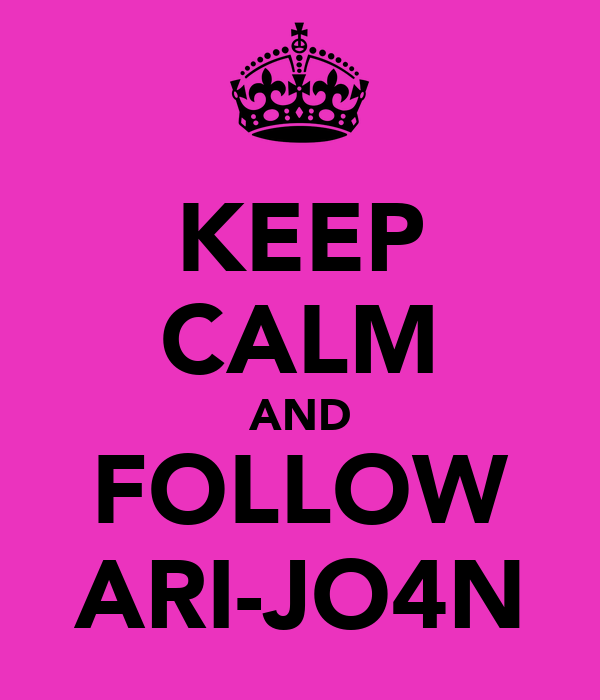 KEEP CALM AND FOLLOW ARI-JO4N