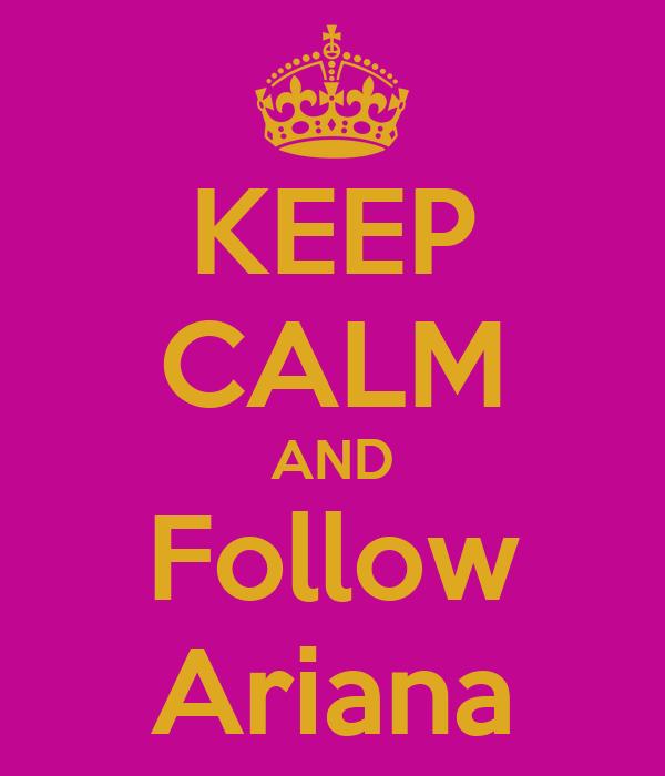 KEEP CALM AND Follow Ariana
