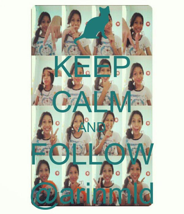 KEEP CALM AND FOLLOW @arinmld