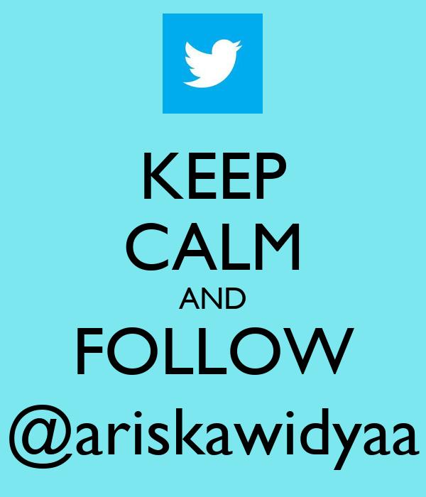 KEEP CALM AND FOLLOW @ariskawidyaa