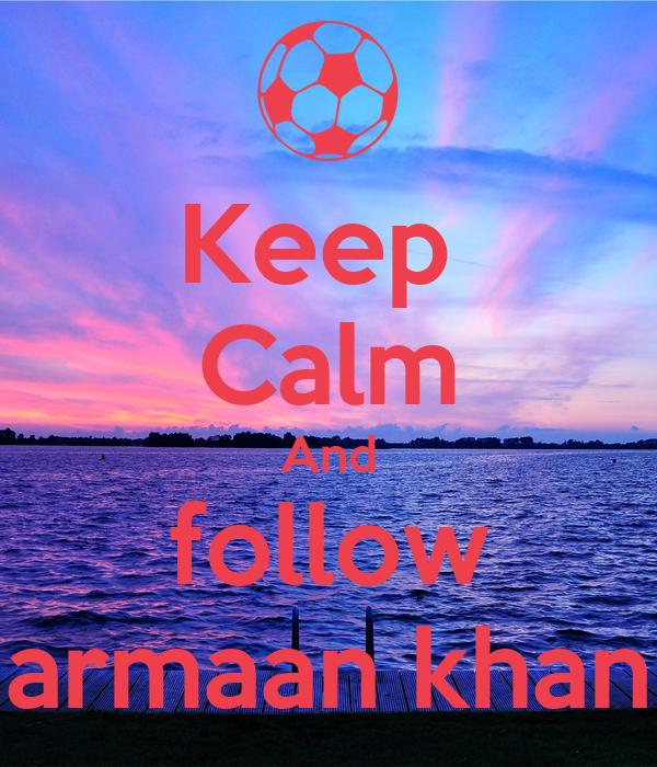Keep  Calm And follow armaan khan