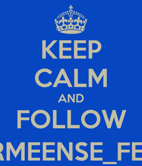 KEEP CALM AND FOLLOW @ARMEENSE_FEITEN
