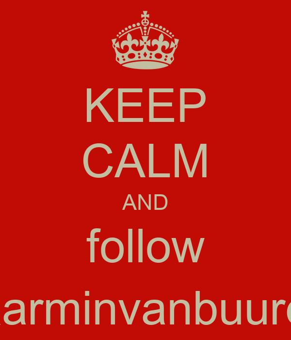 KEEP CALM AND follow @arminvanbuuren