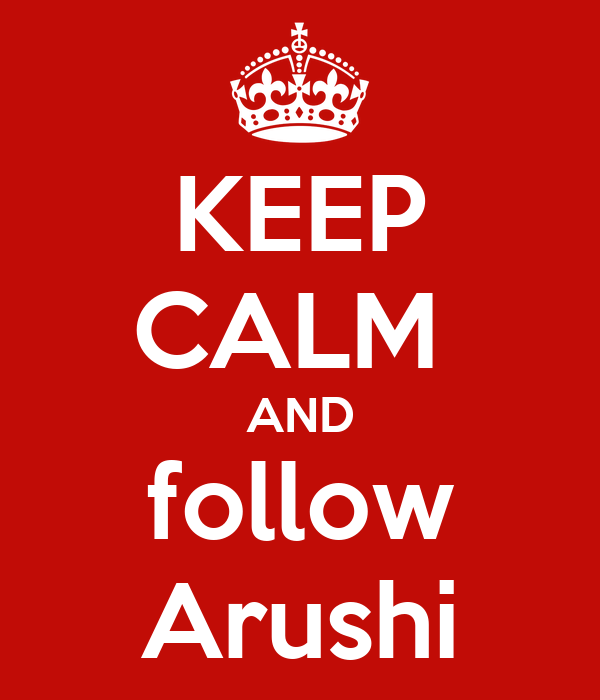KEEP CALM  AND follow Arushi