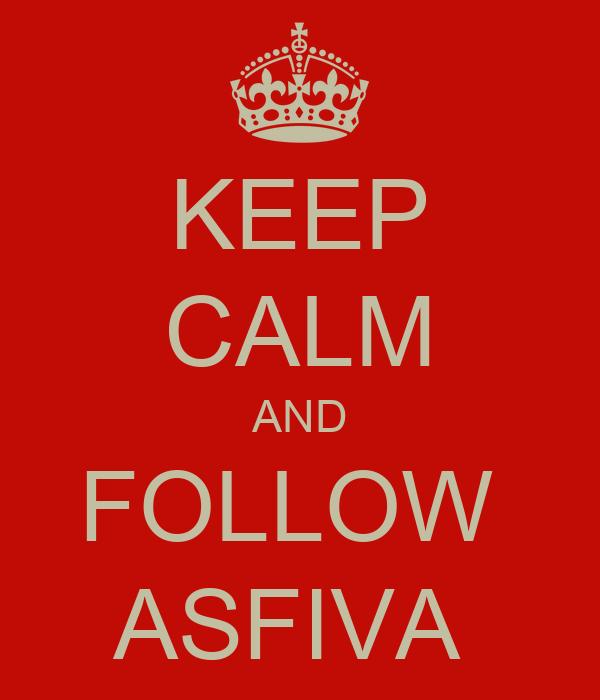 KEEP CALM AND FOLLOW  ASFIVA
