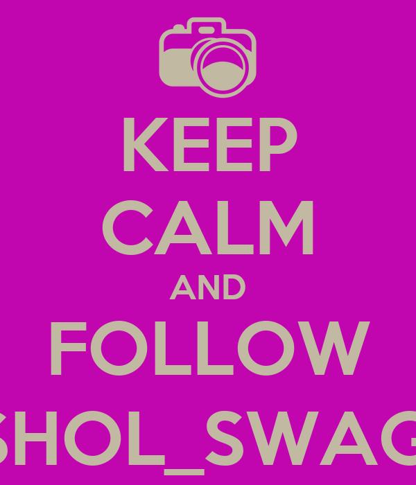 KEEP CALM AND FOLLOW ASHOL_SWAG21