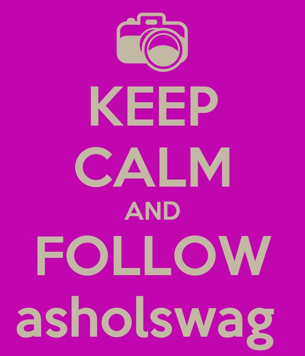 KEEP CALM AND FOLLOW asholswag