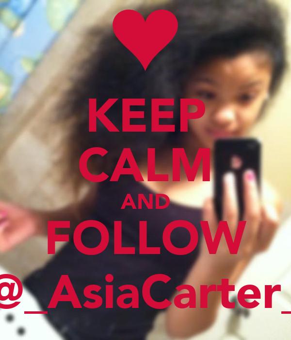 KEEP CALM AND FOLLOW @_AsiaCarter_
