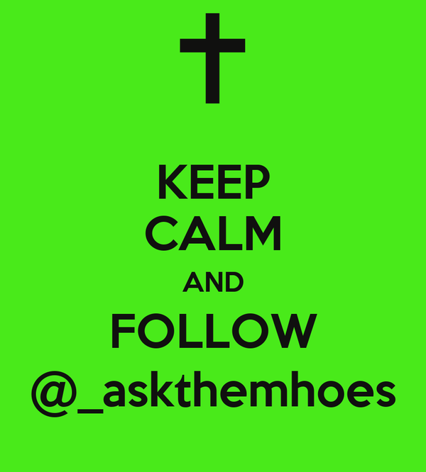 KEEP CALM AND FOLLOW @_askthemhoes