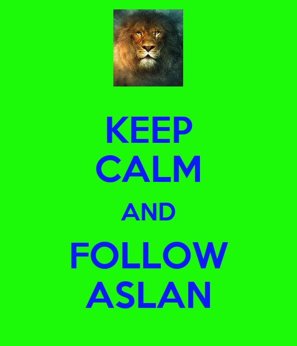 KEEP CALM AND FOLLOW ASLAN