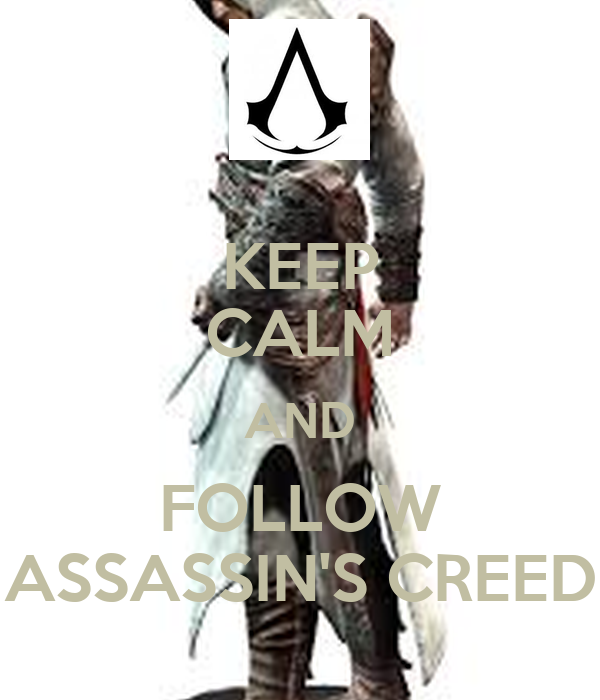 KEEP CALM AND FOLLOW ASSASSIN'S CREED