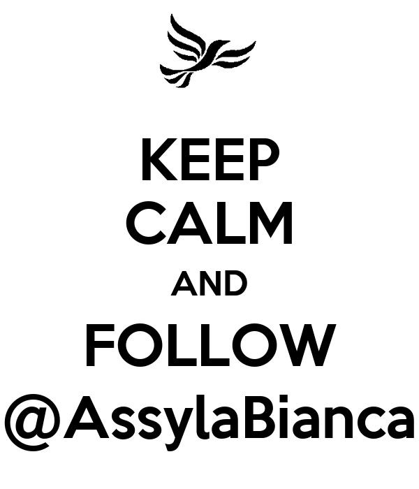 KEEP CALM AND FOLLOW @AssylaBianca