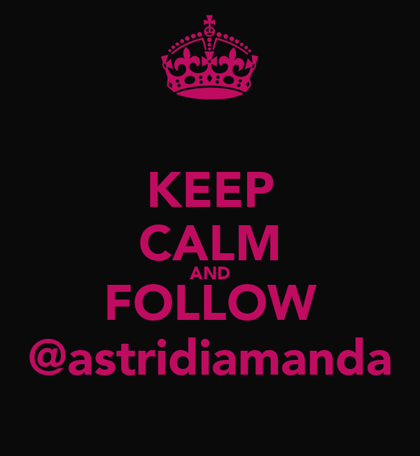 KEEP CALM AND FOLLOW @astridiamanda