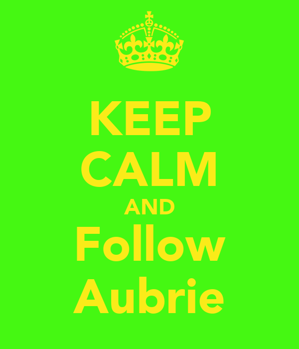 KEEP CALM AND Follow Aubrie