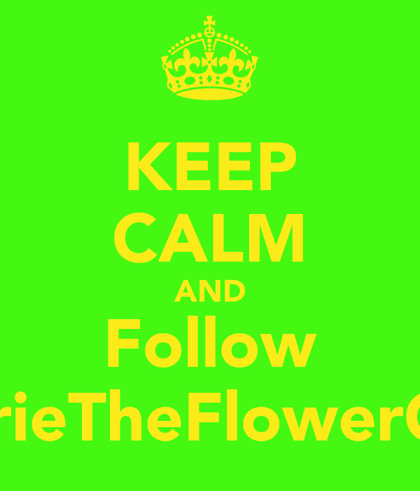 KEEP CALM AND Follow AubrieTheFlowerChild
