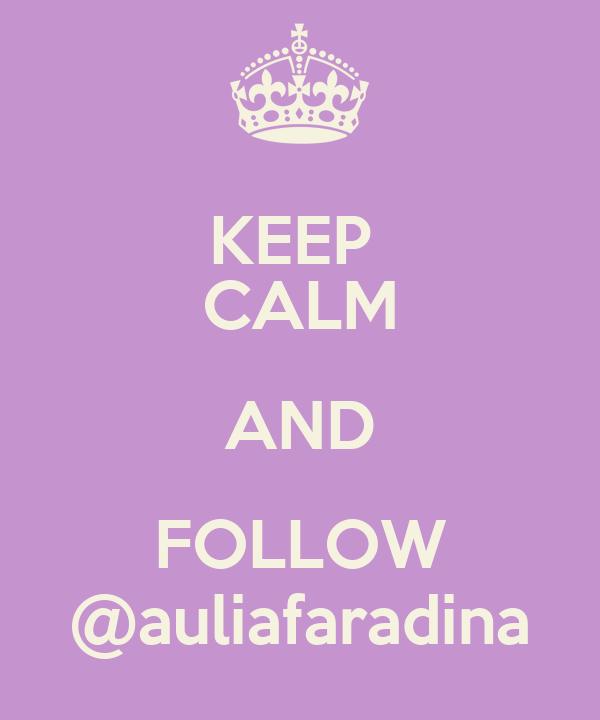 KEEP  CALM AND FOLLOW @auliafaradina