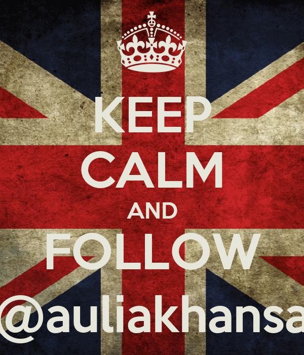 KEEP CALM AND FOLLOW @auliakhansa