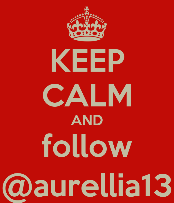 KEEP CALM AND follow @aurellia13