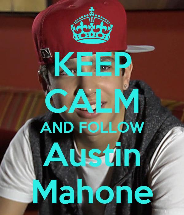 KEEP CALM AND FOLLOW Austin Mahone