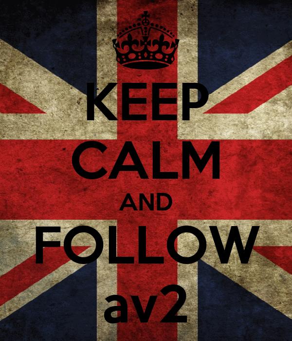 KEEP CALM AND FOLLOW av2