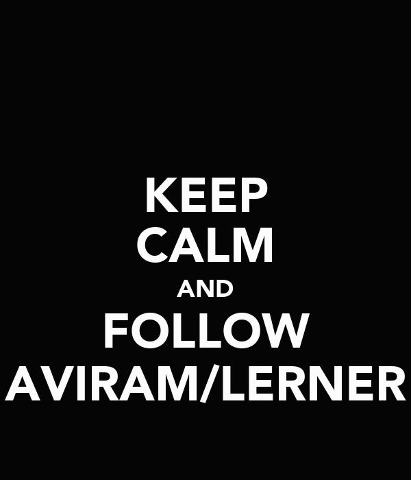 KEEP CALM AND FOLLOW AVIRAM/LERNER