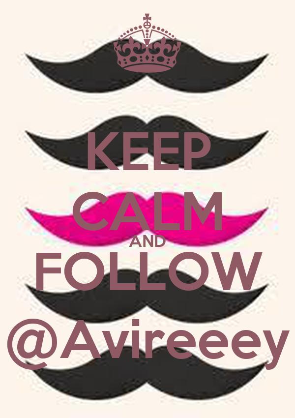 KEEP CALM AND FOLLOW @Avireeey