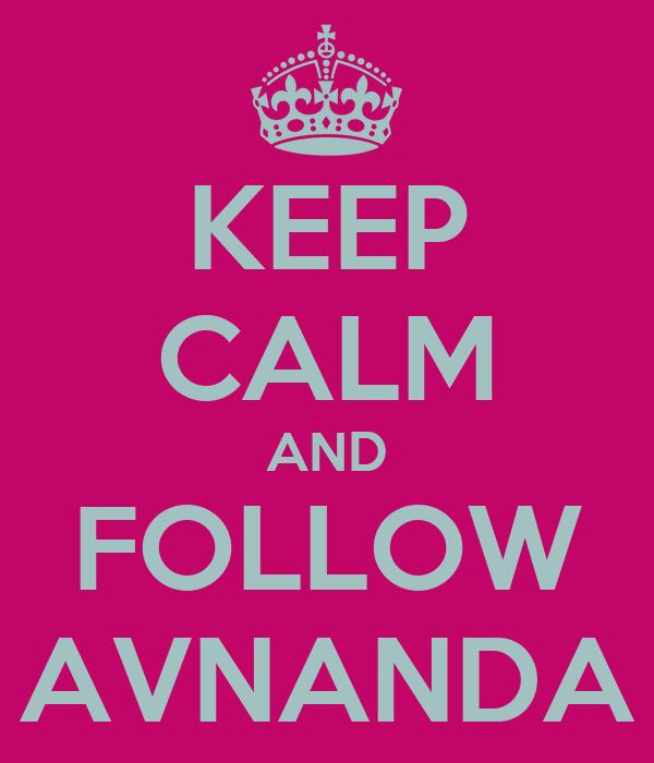 KEEP CALM AND FOLLOW AVNANDA