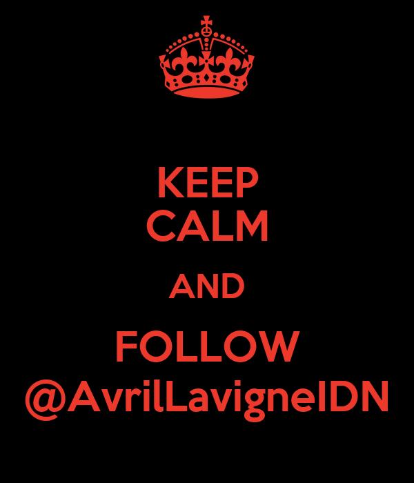 KEEP CALM AND FOLLOW @AvrilLavigneIDN