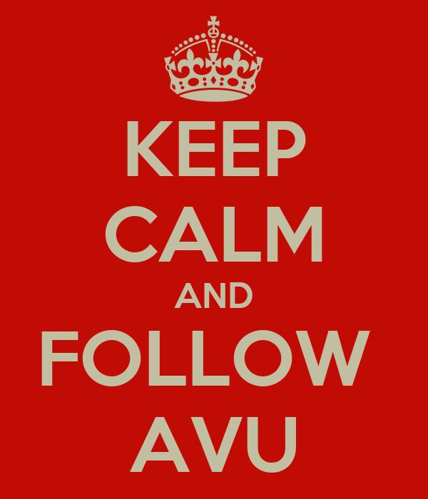 KEEP CALM AND FOLLOW  AVU