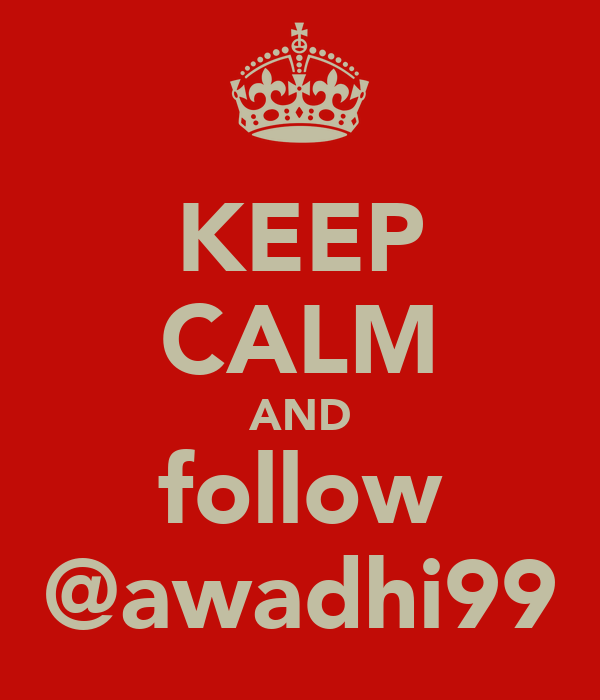 KEEP CALM AND follow @awadhi99
