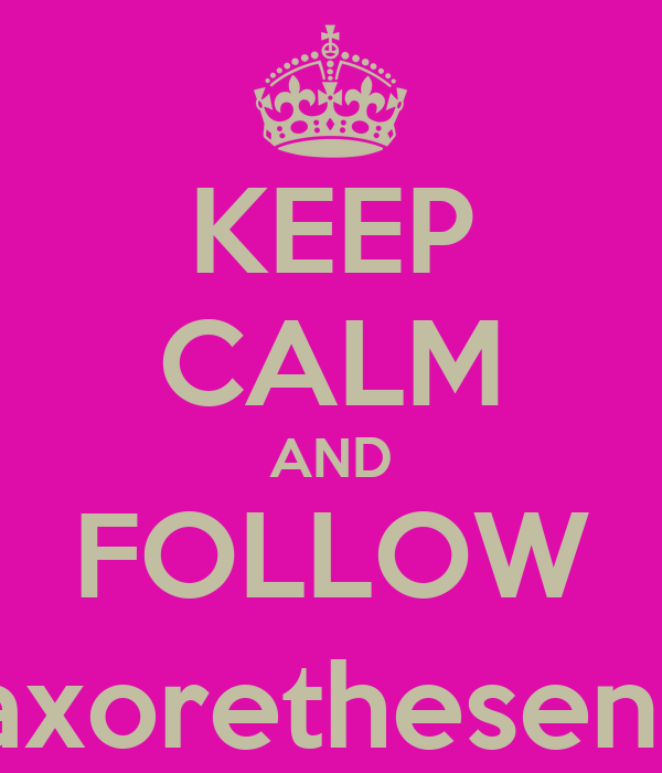 KEEP CALM AND FOLLOW @axorethesenuts