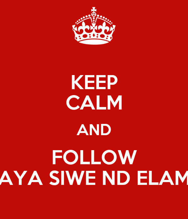 KEEP CALM AND FOLLOW AYA SIWE ND ELAM