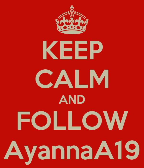 KEEP CALM AND FOLLOW AyannaA19