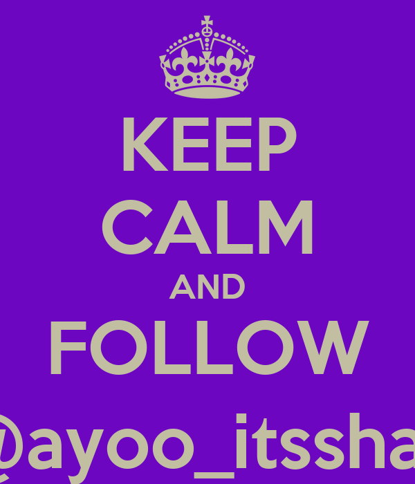 KEEP CALM AND FOLLOW @ayoo_itsshay