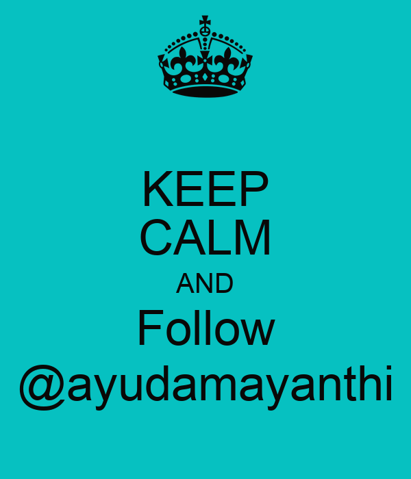 KEEP CALM AND Follow @ayudamayanthi