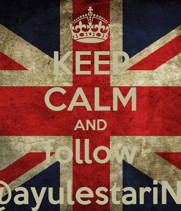 KEEP CALM AND follow @ayulestariNS