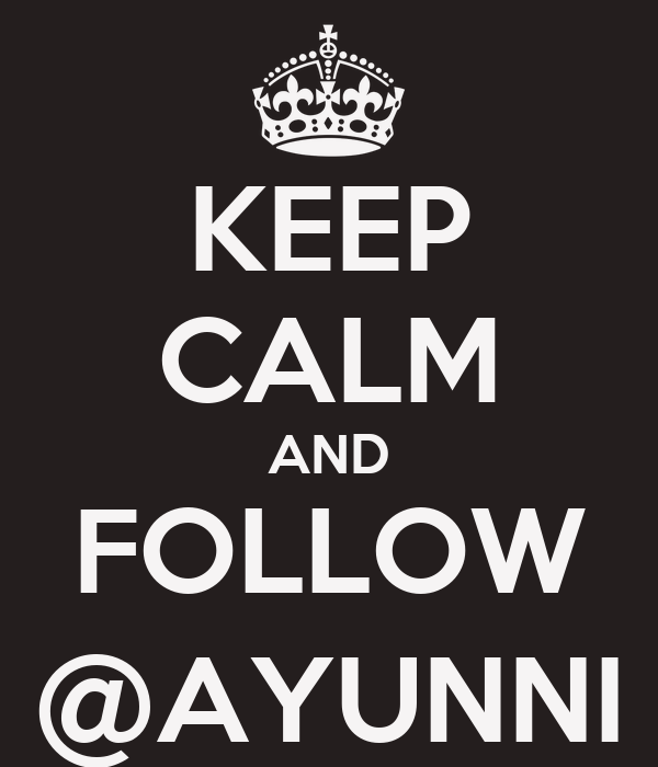 KEEP CALM AND FOLLOW @AYUNNI
