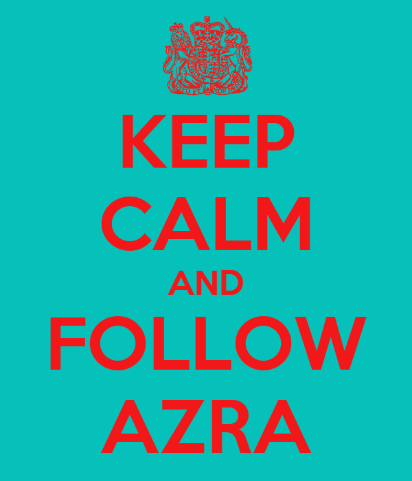 KEEP CALM AND FOLLOW AZRA