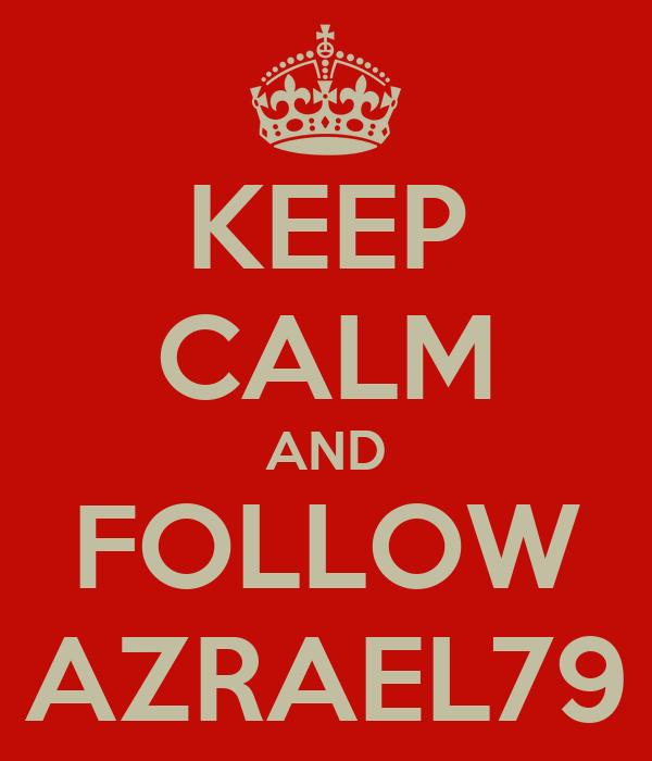 KEEP CALM AND FOLLOW AZRAEL79