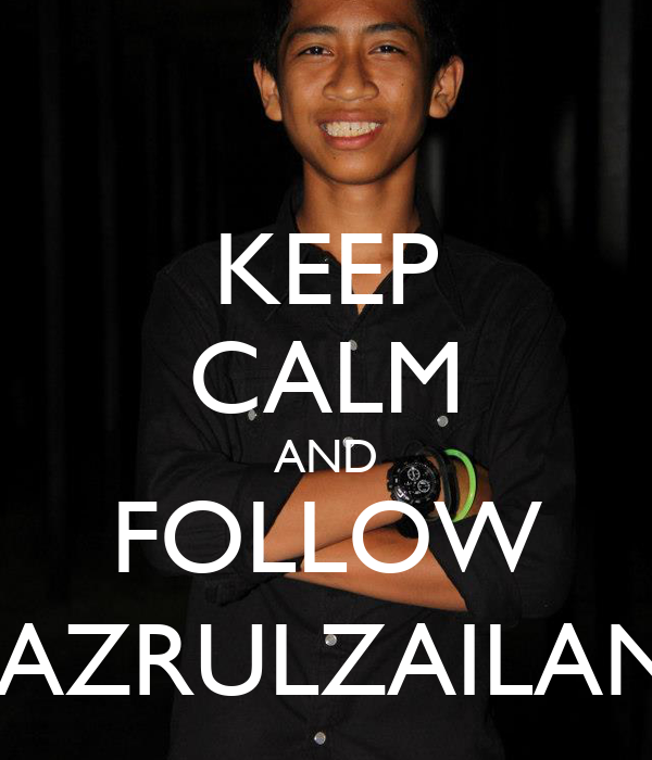 KEEP CALM AND FOLLOW @AZRULZAILANI2