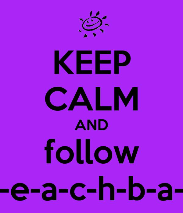 KEEP CALM AND follow b-e-a-c-h-b-a-ll