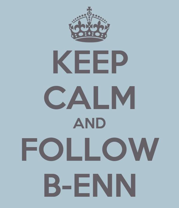 KEEP CALM AND FOLLOW B-ENN