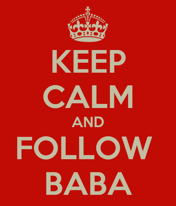 KEEP CALM AND FOLLOW  BABA