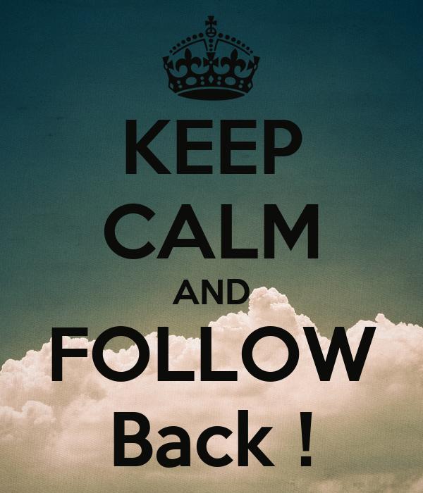 KEEP CALM AND FOLLOW Back !