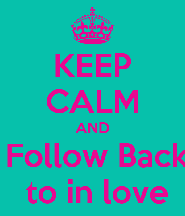 KEEP CALM AND  Follow Back  to in love