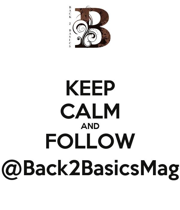 KEEP CALM AND FOLLOW @Back2BasicsMag